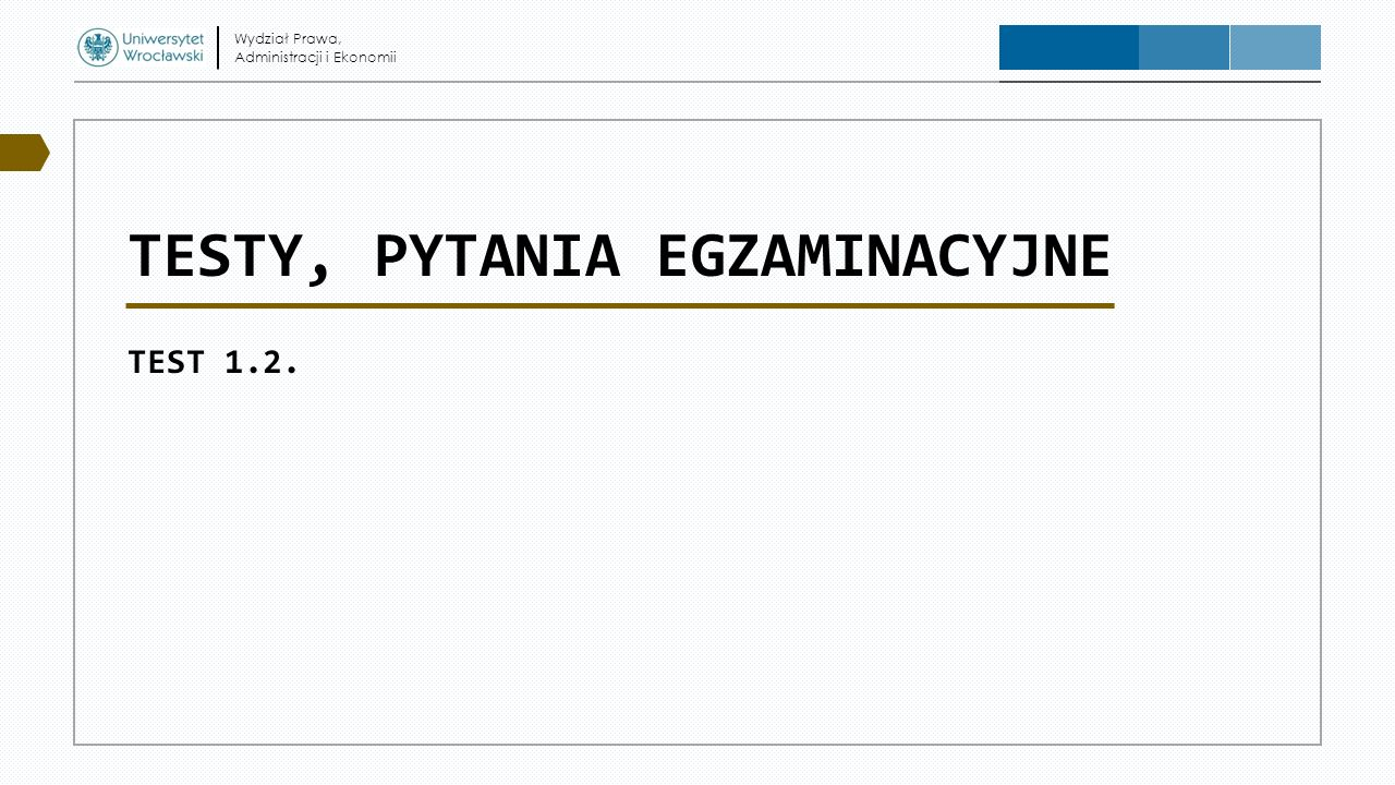 TESTY, PYTANIA EGZAMINACYJNE TEST 1.2.
