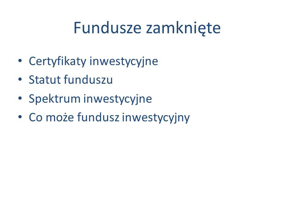 Fundusze zamknięte Certyfikaty inwestycyjne Statut funduszu