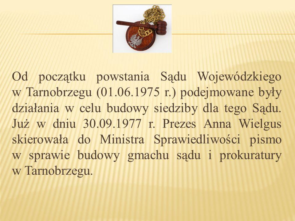 Od początku powstania Sądu Wojewódzkiego w Tarnobrzegu (01. 06. 1975 r