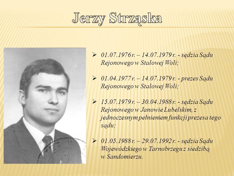 Jerzy Strząska 01.07.1976 r. – 14.07.1979 r. - sędzia Sądu Rejonowego w Stalowej Woli;