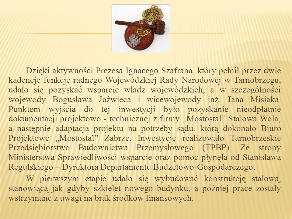 Dzięki aktywności Prezesa Ignacego Szafrana, który pełnił przez dwie kadencje funkcję radnego Wojewódzkiej Rady Narodowej w Tarnobrzegu, udało się pozyskać wsparcie władz wojewódzkich, a w szczególności wojewody Bogusława Jaźwieca i wicewojewody inż.