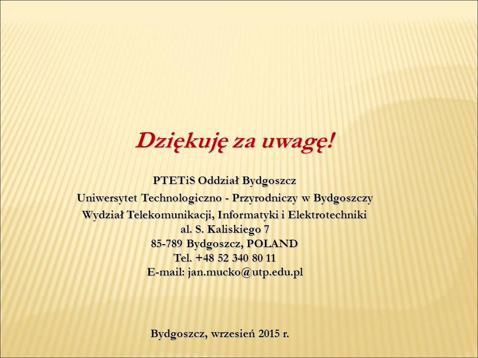 Dziękuję za uwagę! PTETiS Oddział Bydgoszcz