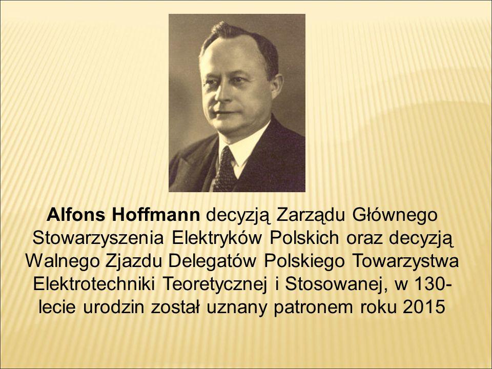 Alfons Hoffmann decyzją Zarządu Głównego Stowarzyszenia Elektryków Polskich oraz decyzją Walnego Zjazdu Delegatów Polskiego Towarzystwa Elektrotechniki Teoretycznej i Stosowanej, w 130-lecie urodzin został uznany patronem roku 2015