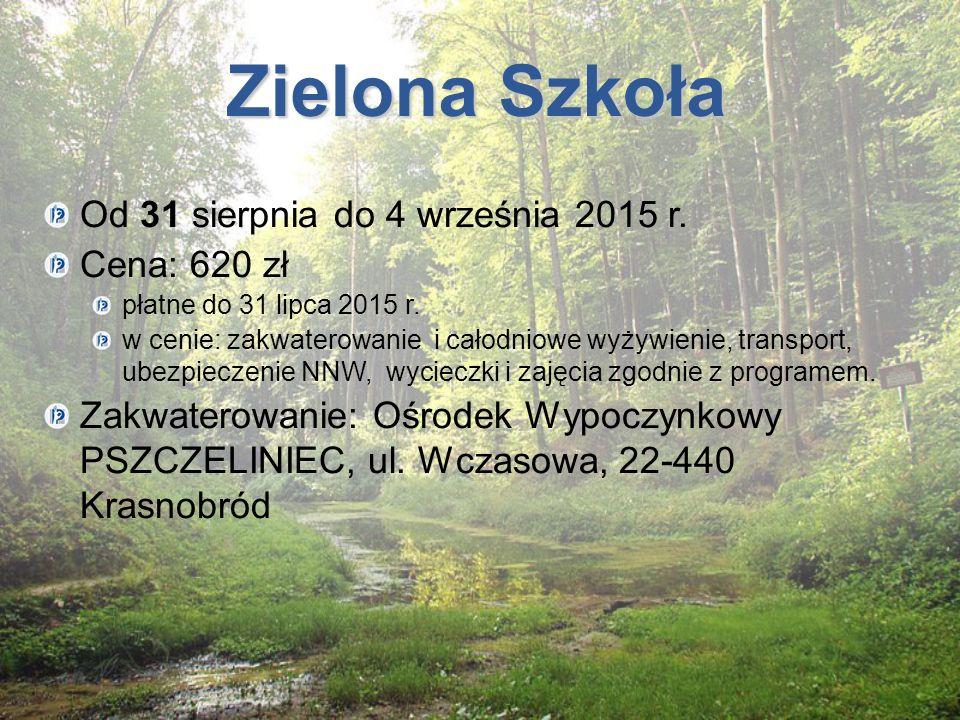 Zielona Szkoła Od 31 sierpnia do 4 września 2015 r. Cena: 620 zł