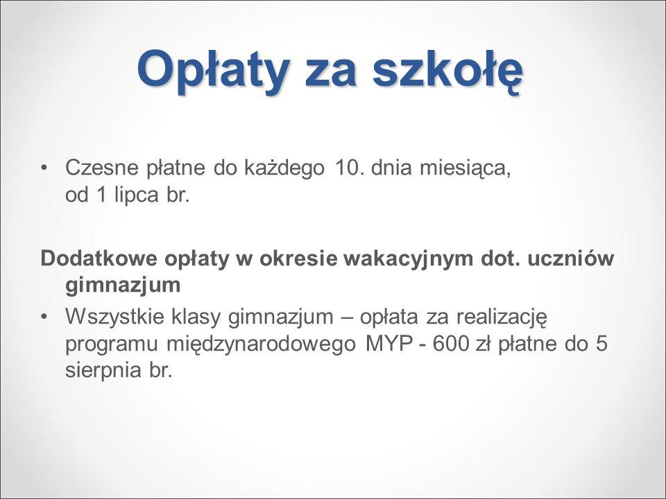 Opłaty za szkołę Czesne płatne do każdego 10. dnia miesiąca, od 1 lipca br. Dodatkowe opłaty w okresie wakacyjnym dot. uczniów gimnazjum.
