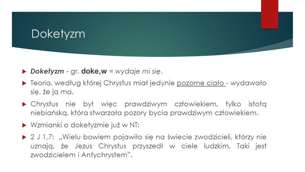 Doketyzm Doketyzm - gr. doke,w = wydaje mi się.