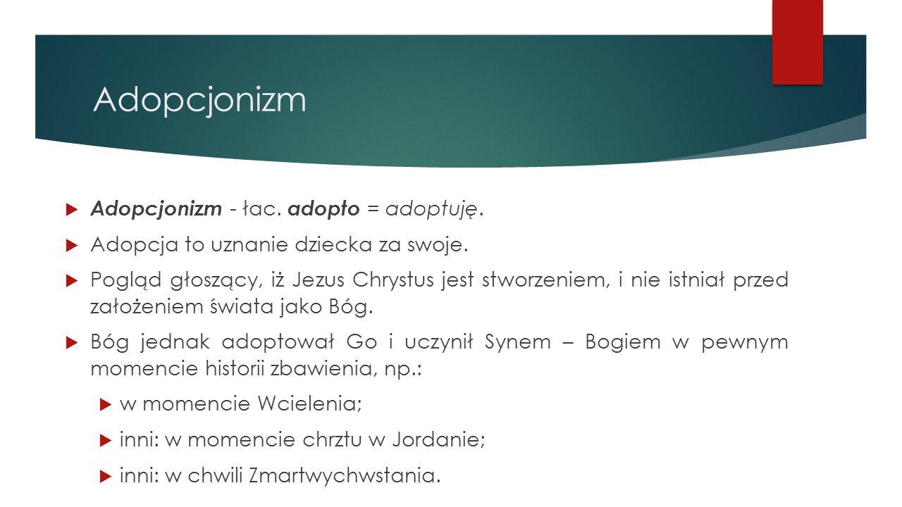 Adopcjonizm Adopcjonizm - łac. adopto = adoptuję.