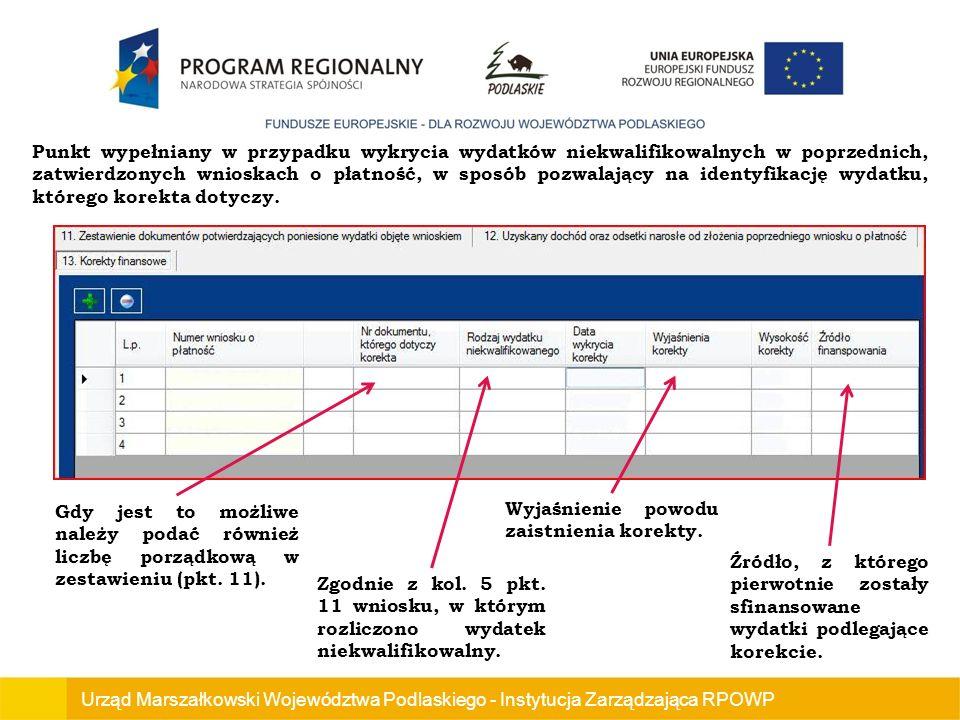 Punkt wypełniany w przypadku wykrycia wydatków niekwalifikowalnych w poprzednich, zatwierdzonych wnioskach o płatność, w sposób pozwalający na identyfikację wydatku, którego korekta dotyczy.