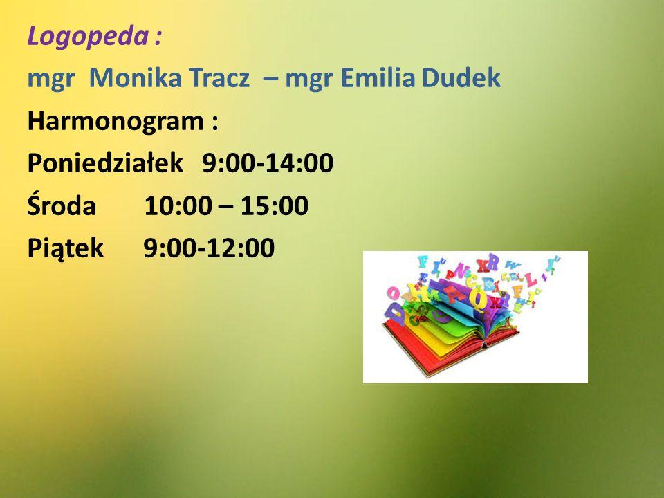 Logopeda : mgr Monika Tracz – mgr Emilia Dudek. Harmonogram : Poniedziałek 9:00-14:00. Środa 10:00 – 15:00.