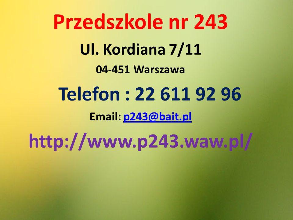 Przedszkole nr 243 Telefon : 22 611 92 96 http://www.p243.waw.pl/
