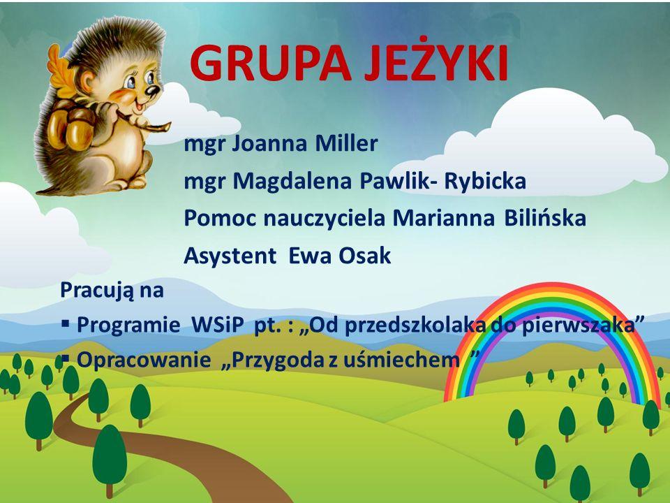 Grupa JEŻYKI mgr Joanna Miller mgr Magdalena Pawlik- Rybicka