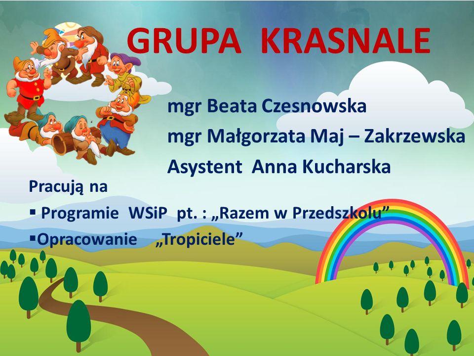 Grupa Krasnale 3 mgr Beata Czesnowska mgr Małgorzata Maj – Zakrzewska
