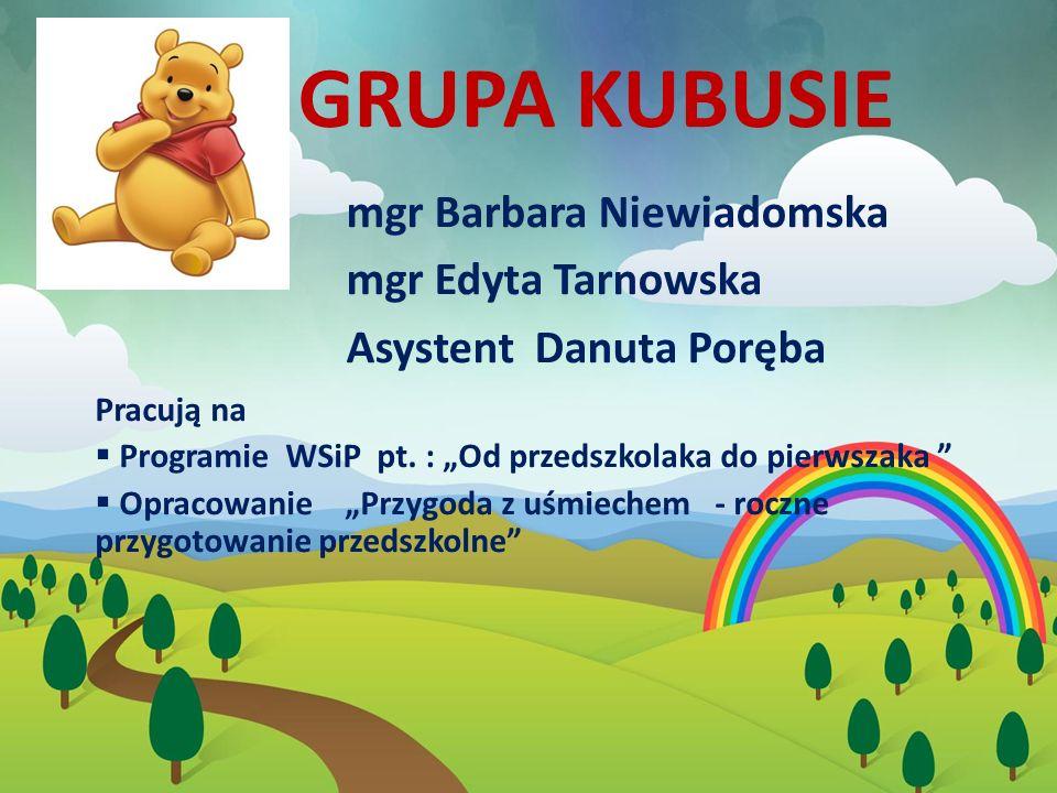 Grupa Kubusie mgr Barbara Niewiadomska mgr Edyta Tarnowska