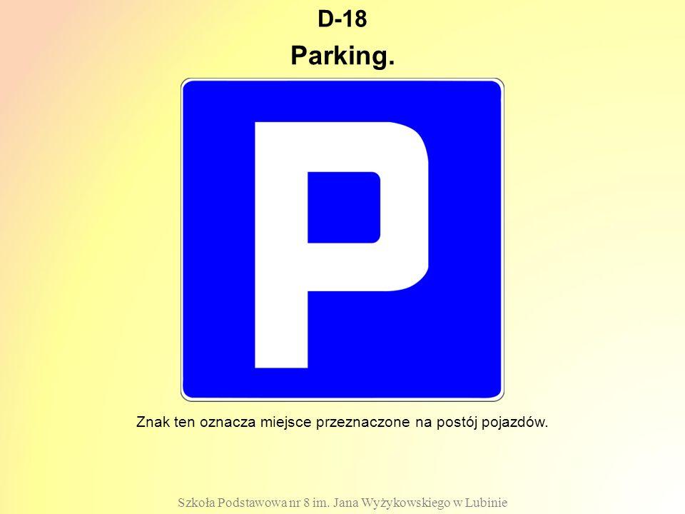 D-18 Parking. Znak ten oznacza miejsce przeznaczone na postój pojazdów.