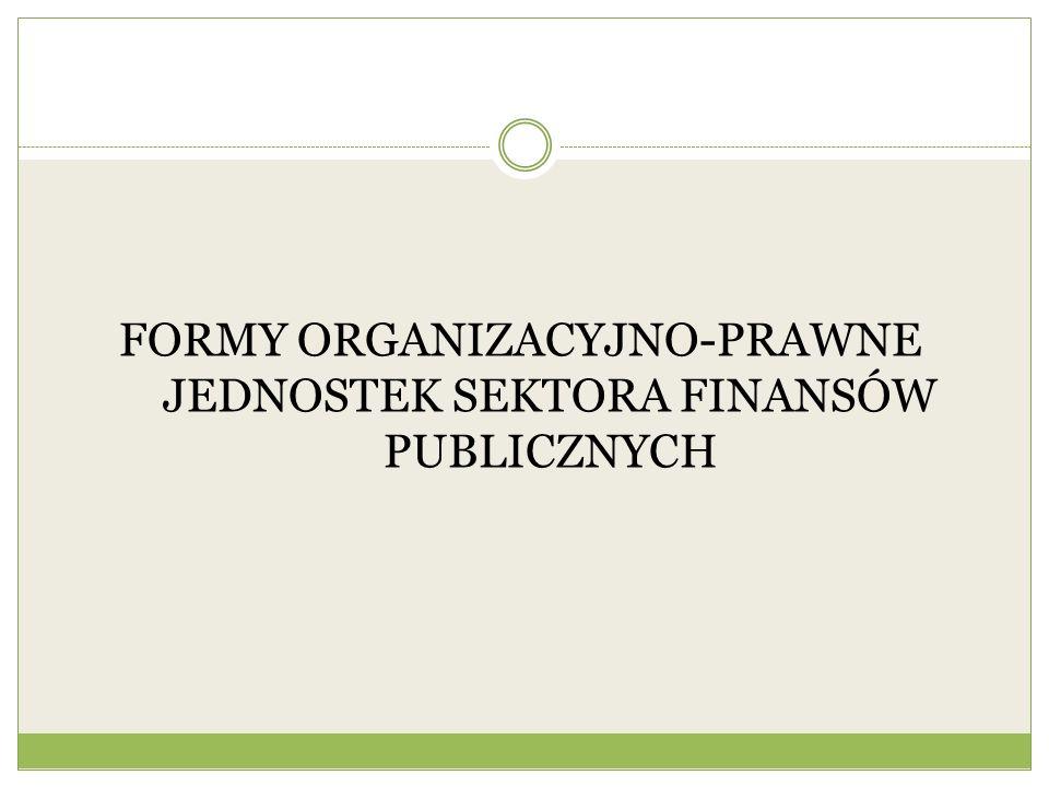 FORMY ORGANIZACYJNO-PRAWNE JEDNOSTEK SEKTORA FINANSÓW PUBLICZNYCH