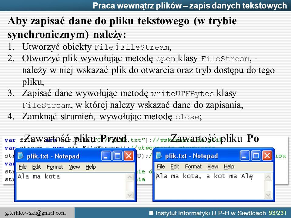 Aby zapisać dane do pliku tekstowego (w trybie synchronicznym) należy: