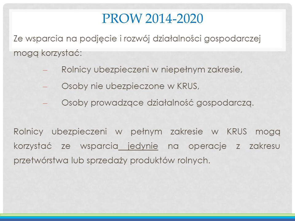 PROW 2014-2020 Ze wsparcia na podjęcie i rozwój działalności gospodarczej mogą korzystać: Rolnicy ubezpieczeni w niepełnym zakresie,