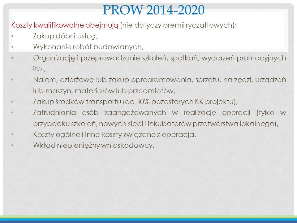 PROW 2014-2020 Koszty kwalifikowalne obejmują (nie dotyczy premii ryczałtowych): Zakup dóbr i usług,
