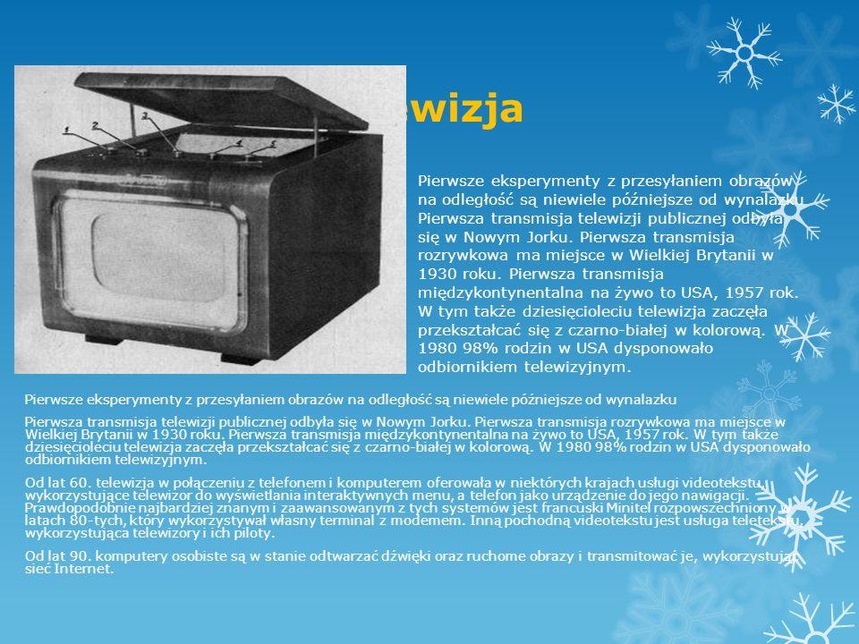 Telewizja Pierwsze eksperymenty z przesyłaniem obrazów na odległość są niewiele późniejsze od wynalazku.