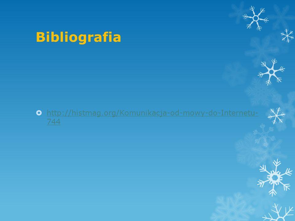 Bibliografia http://histmag.org/Komunikacja-od-mowy-do-Internetu- 744