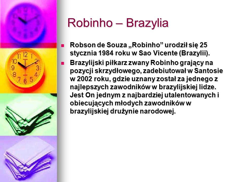 """Robinho – Brazylia Robson de Souza """"Robinho urodził się 25 stycznia 1984 roku w Sao Vicente (Brazylii)."""