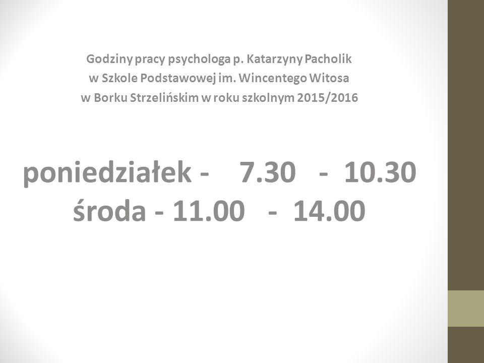 poniedziałek - 7.30 - 10.30 środa - 11.00 - 14.00