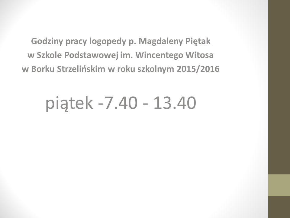 piątek -7.40 - 13.40 Godziny pracy logopedy p. Magdaleny Piętak