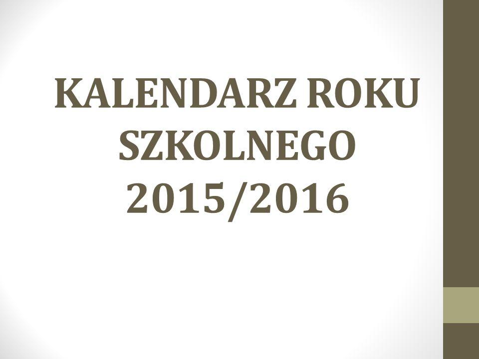 KALENDARZ ROKU SZKOLNEGO 2015/2016