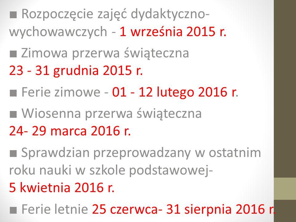 ■ Rozpoczęcie zajęć dydaktyczno-wychowawczych - 1 września 2015 r.