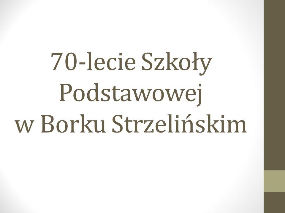 70-lecie Szkoły Podstawowej w Borku Strzelińskim