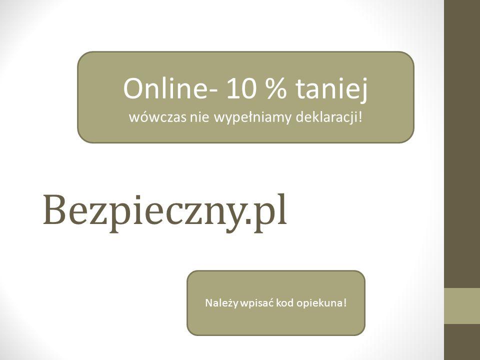 Bezpieczny.pl Online- 10 % taniej wówczas nie wypełniamy deklaracji!
