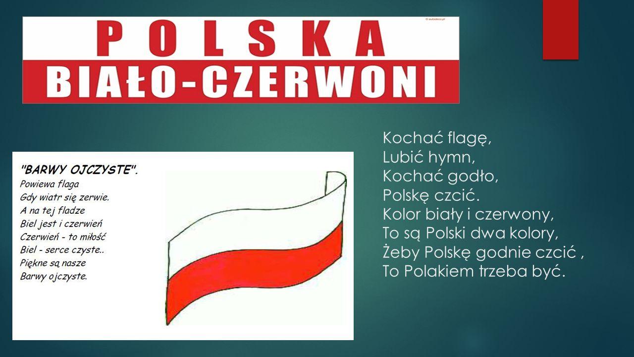 Kochać flagę, Lubić hymn, Kochać godło, Polskę czcić