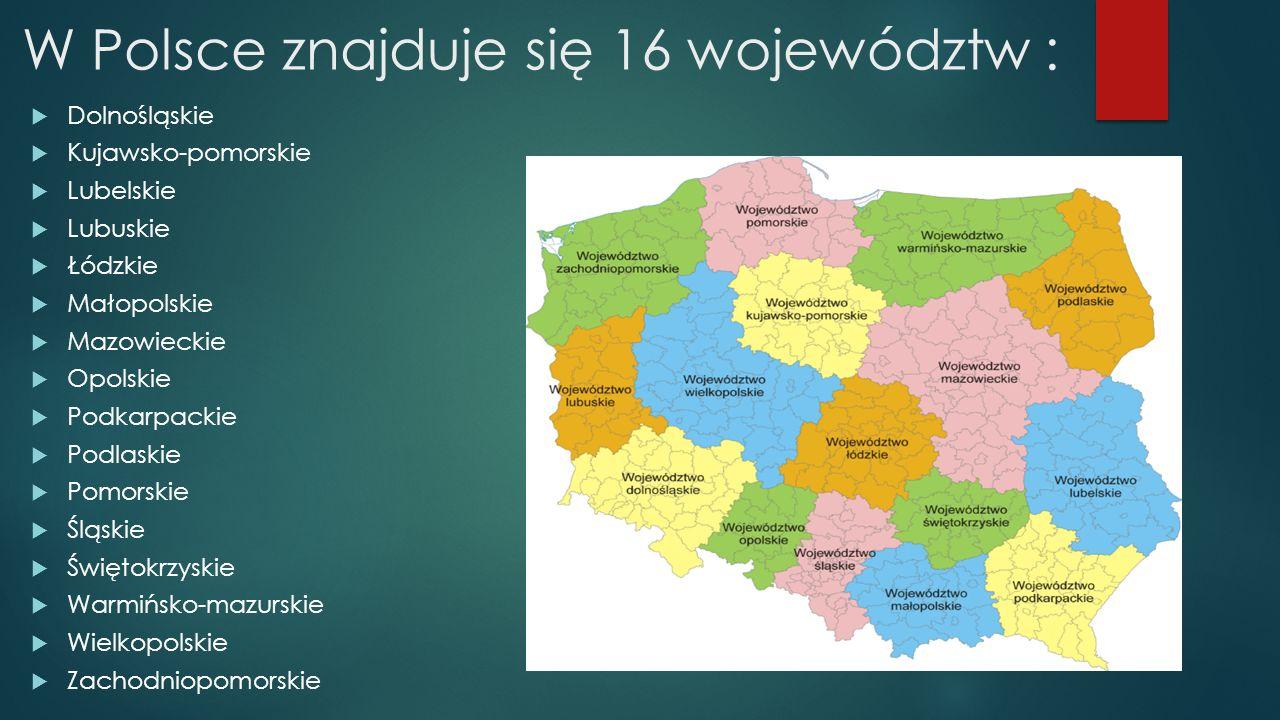 W Polsce znajduje się 16 województw :