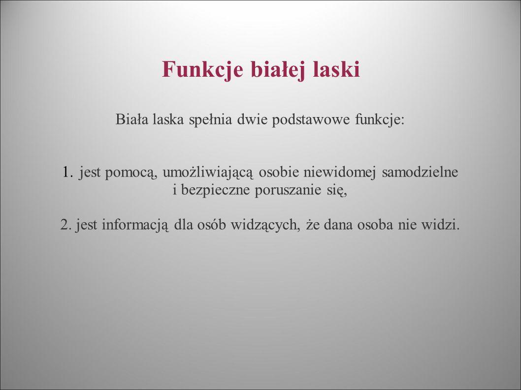 Funkcje białej laski Biała laska spełnia dwie podstawowe funkcje: