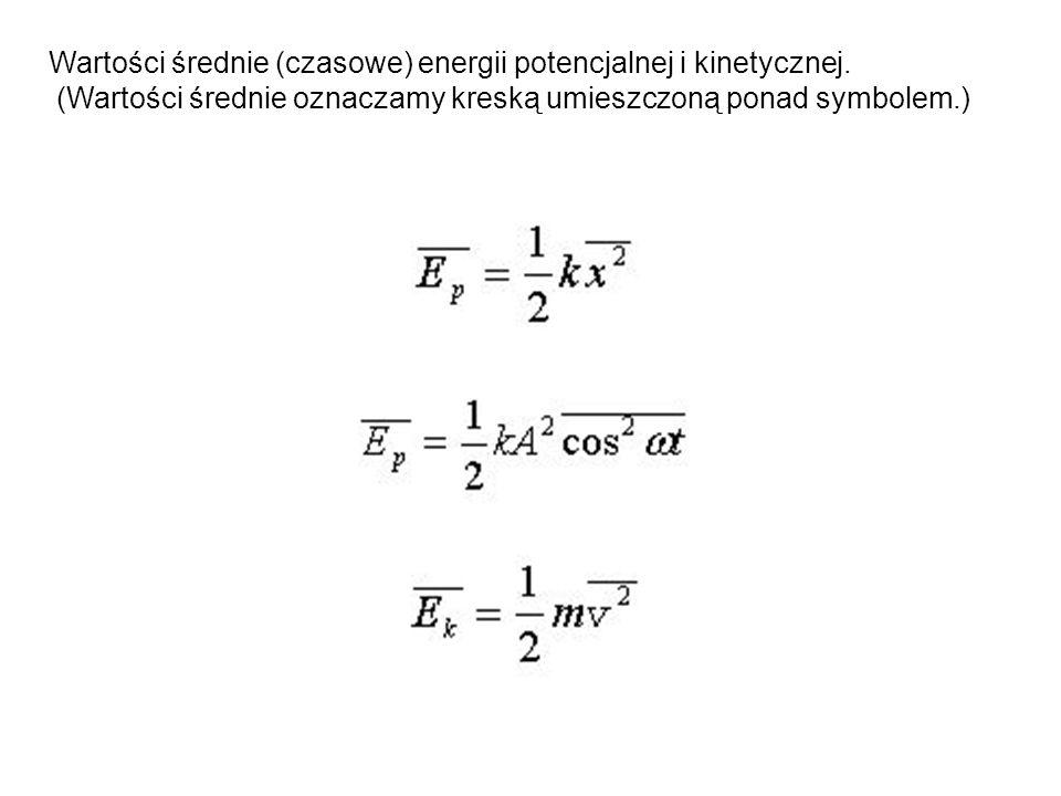 Wartości średnie (czasowe) energii potencjalnej i kinetycznej.