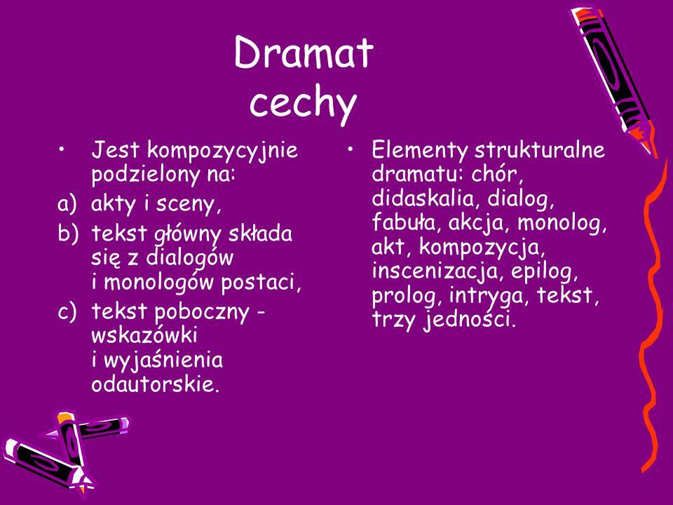Dramat cechy Jest kompozycyjnie podzielony na: akty i sceny,