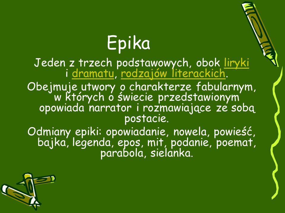 Epika Jeden z trzech podstawowych, obok liryki i dramatu, rodzajów literackich.