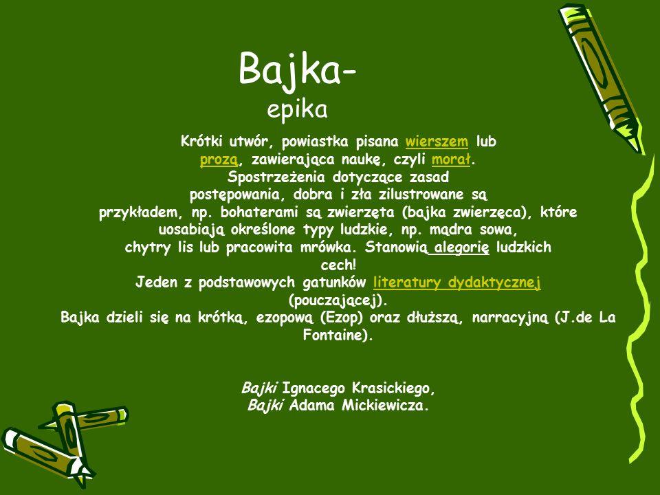 Bajka- epika Krótki utwór, powiastka pisana wierszem lub