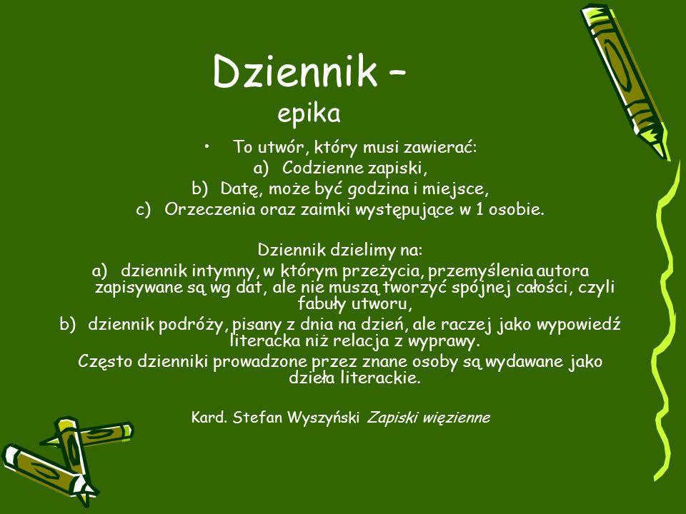 Dziennik – epika To utwór, który musi zawierać: Codzienne zapiski,