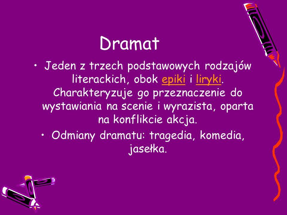 Odmiany dramatu: tragedia, komedia, jasełka.