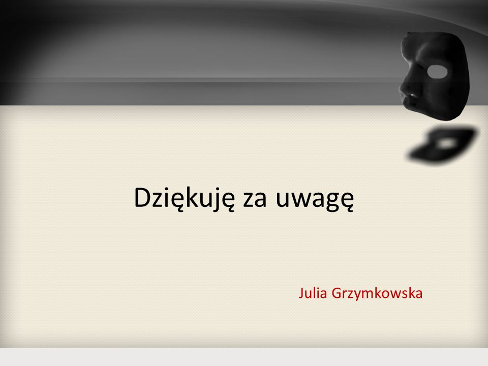 Dziękuję za uwagę Julia Grzymkowska