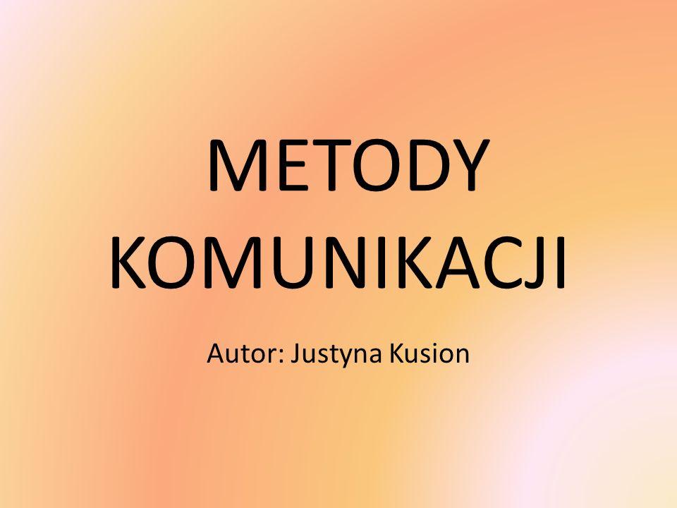 METODY KOMUNIKACJI Autor: Justyna Kusion