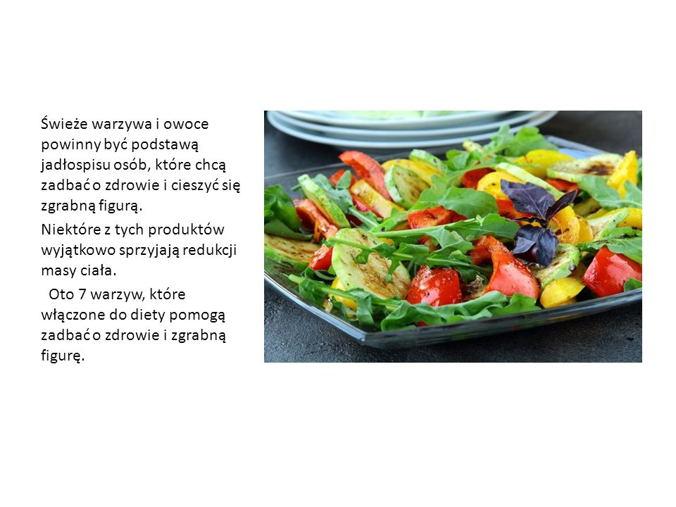 Świeże warzywa i owoce powinny być podstawą jadłospisu osób, które chcą zadbać o zdrowie i cieszyć się zgrabną figurą.