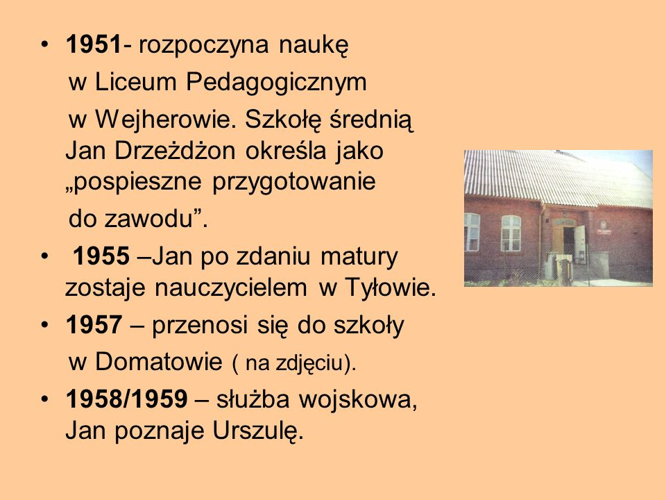 """1951- rozpoczyna naukę w Liceum Pedagogicznym. w Wejherowie. Szkołę średnią Jan Drzeżdżon określa jako """"pospieszne przygotowanie."""