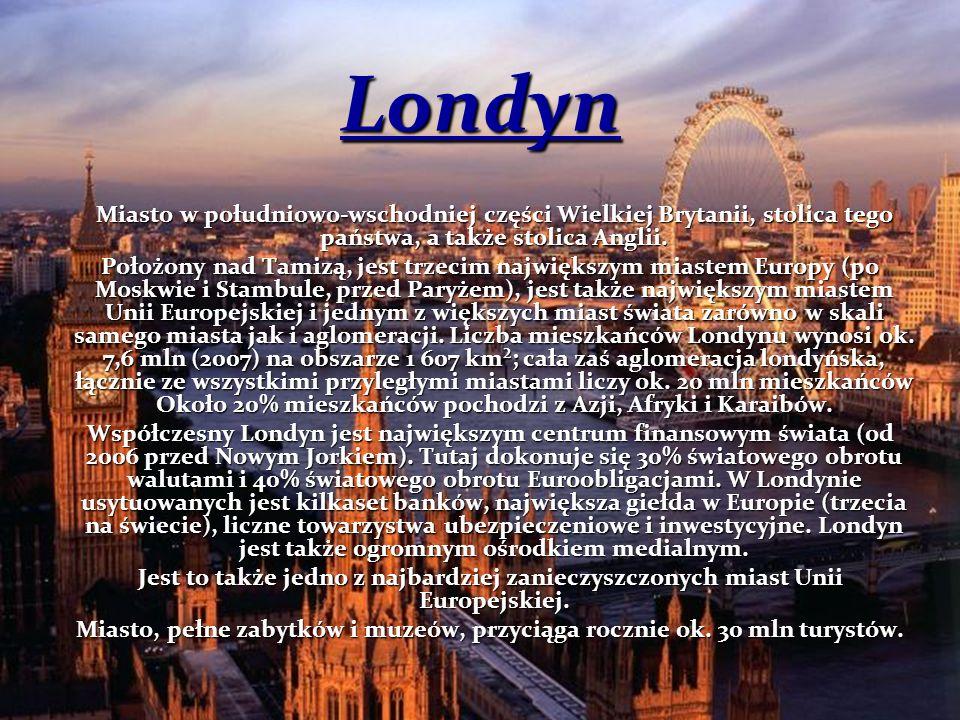 Londyn Miasto w południowo-wschodniej części Wielkiej Brytanii, stolica tego państwa, a także stolica Anglii.