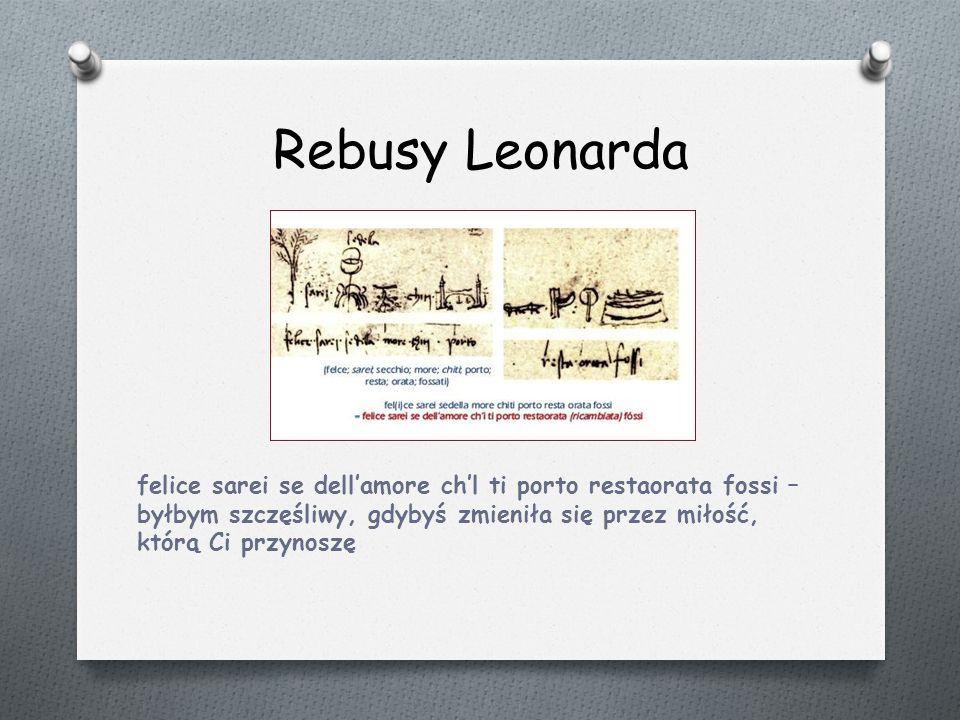 Rebusy Leonarda felice sarei se dell'amore ch'l ti porto restaorata fossi – byłbym szczęśliwy, gdybyś zmieniła się przez miłość, którą Ci przynoszę.