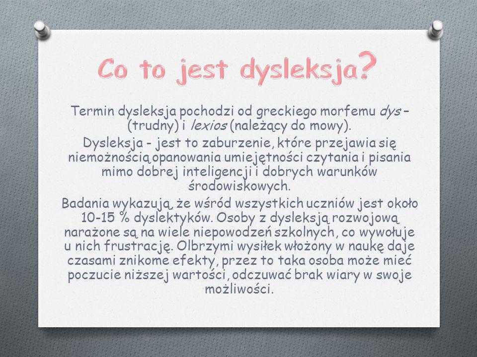 Co to jest dysleksja Termin dysleksja pochodzi od greckiego morfemu dys – (trudny) i lexios (należący do mowy).