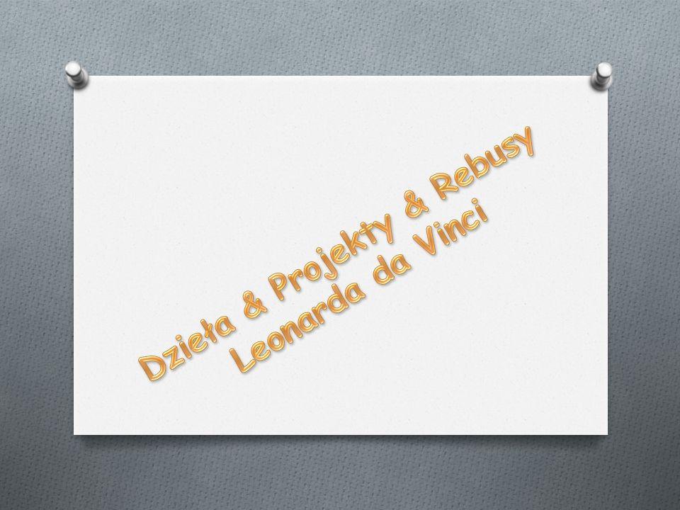 Dzieła & Projekty & Rebusy Leonarda da Vinci