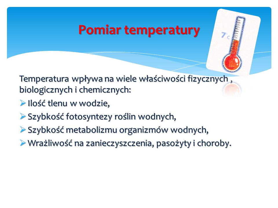 Pomiar temperatury Temperatura wpływa na wiele właściwości fizycznych , biologicznych i chemicznych:
