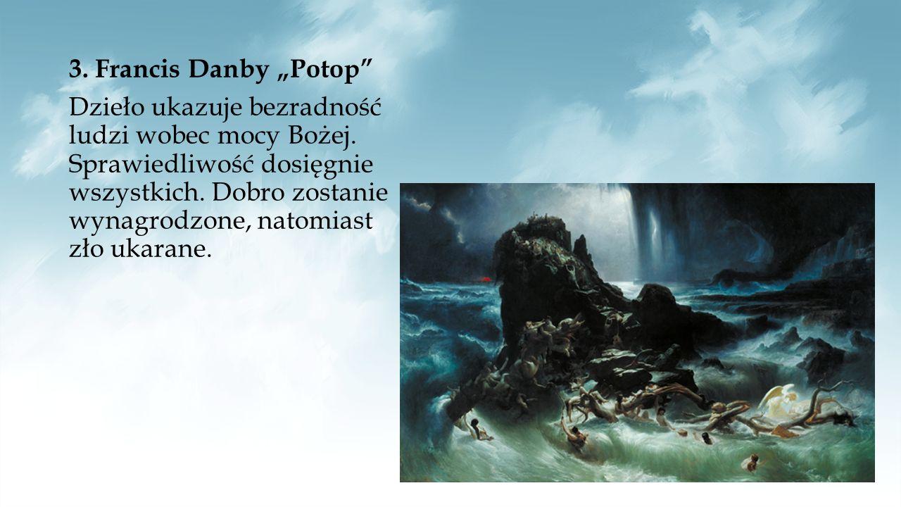 """3. Francis Danby """"Potop Dzieło ukazuje bezradność ludzi wobec mocy Bożej."""